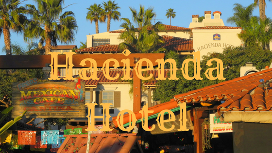 Why You Stay at Hacienda Hotel in Old Town San Diego