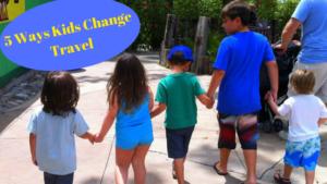 5 Ways Kids Change Travel