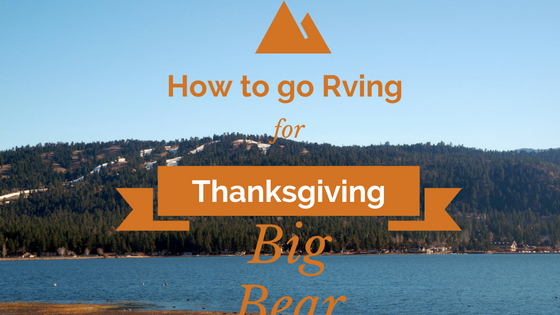 How to go RVing for Thanksgiving in Big Bear