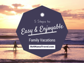 5 Steps to Easy & Enjoyable Family Vacations