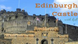 Edinburgh Castle with Kids