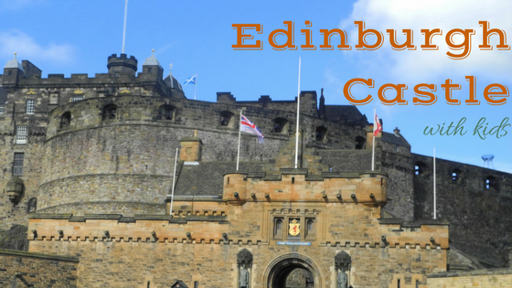 What You Should Know About Visiting Edinburgh Castle with Kids