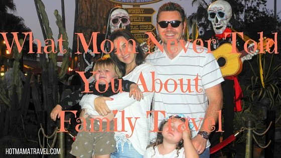 What Mom Never Told You About Family Travel
