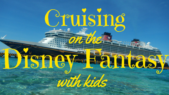Cruising on the Disney Fantasy with Kids: The Ultimate Guide