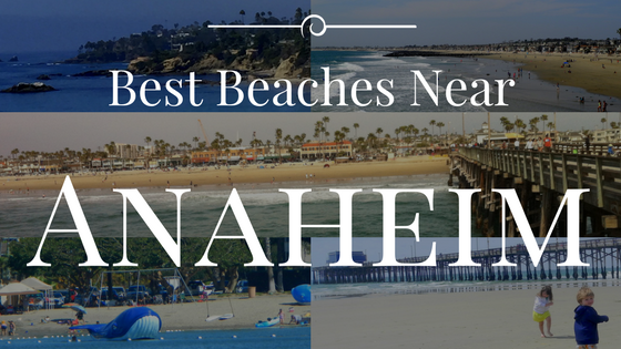 Best Beaches Near Anaheim And Disneyland The Ultimate Guide