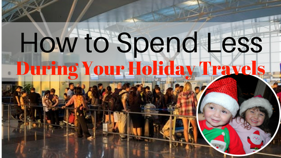 How to Spend Less on Holiday Travels