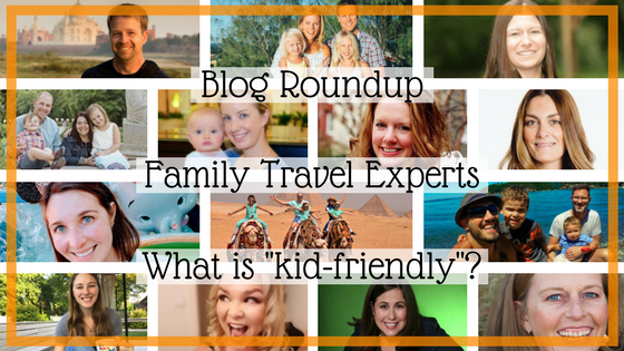 Blog Roundup: What is Kid Friendly when you travel? We asked 14 expert family travelers