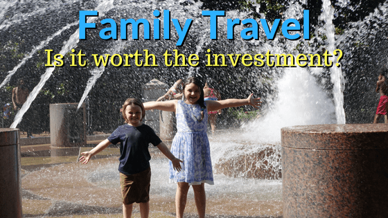 Is family travel worth the money and investment?