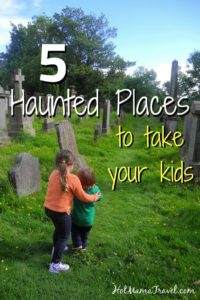 Best haunted places to take your kids on vacation