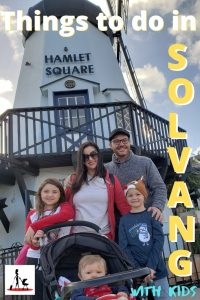 Fun Things to do in Solvang CA with kids
